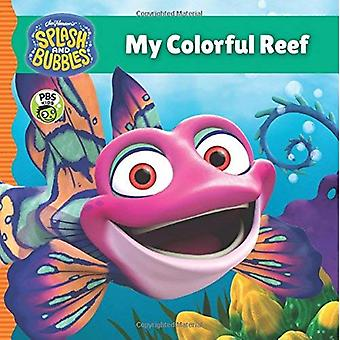 Splash and Bubbles: My Colorful Reef (board book) (Splash and Bubbles) [Board� book]