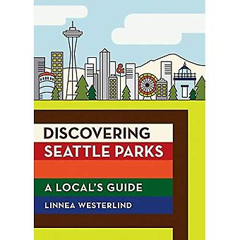 Découverte Seattle parcs : Guide de la section locale, une