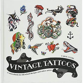 Vintage Tattoos: Ein Sourcebook für Oldschool Designs und Tat