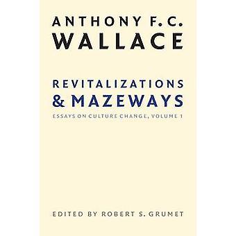 Revitalisierungen und Mazeways Essays auf Kultur Change Volume 1 von Wallace & Anthony F. C.