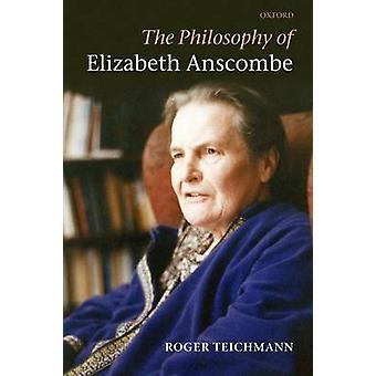 La filosofía de Elizabeth Anscombe por Teichmann y Roger