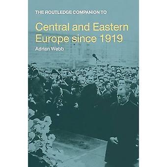 The Routledge Companion to Central and Eastern Europe since 1919 by Webb & Adrian