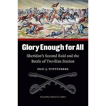 Glory Enough for All Sheridans Second Raid and the Battle of Trevilian Station by Wittenberg & Eric J.