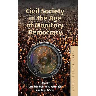 Civil Society in the Age of Monitory Democracy by Tragardh & Lars