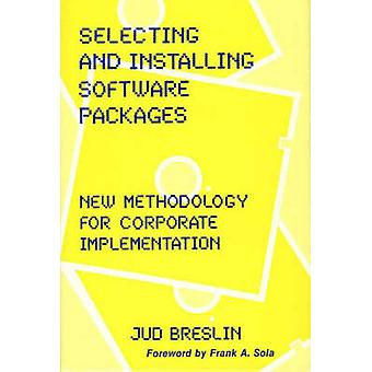 Selecting and Installing Software Packages New Methodology for Corporate Implementation by Breslin & Jud