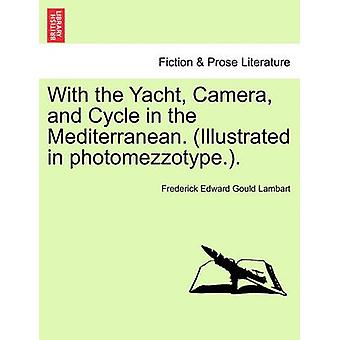 With the Yacht Camera and Cycle in the Mediterranean. Illustrated in photomezzotype.. by Lambart & Frederick Edward Gould