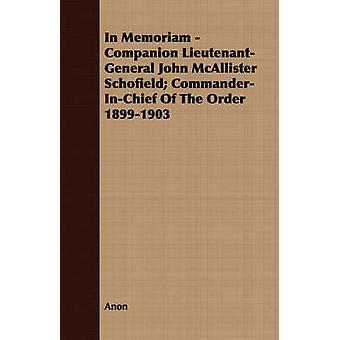 In Memoriam  Companion LieutenantGeneral John McAllister Schofield CommanderInChief Of The Order 18991903 by Anon