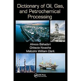 Dictionary of Oil Gas and Petrochemical Processing by Bahadori & Alireza