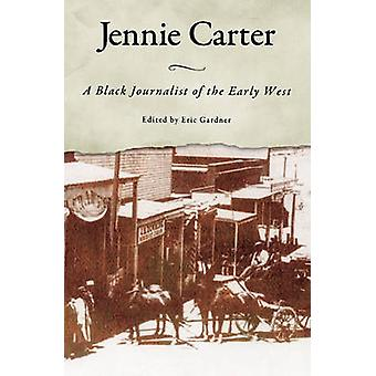 Jennie Carter A Black Journalist of the Early West by Gardner & Eric