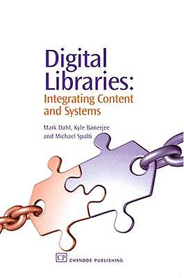 Digital Libraries Integrating Content and Systems by Dahl & Mark