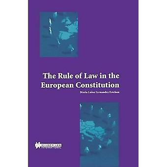 The Rule of Law in the European Constitution by Fernandez Estaban & Marian Luisa
