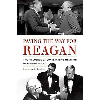 Ouvrant la voie à Reagan - l'Influence des médias conservateurs sur US