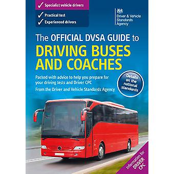 The Official DVSA Guide to Driving Buses and Coaches - 2016 by Driving