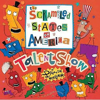 The Scrambled States of America Talent Show by Laurie Keller - Laurie