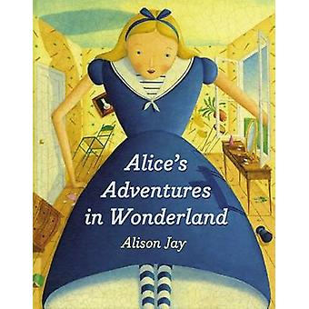 Alice's Adventures in Wonderland by Alison Jay - 9780525429791 Book