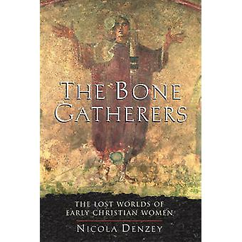 The Bone Gatherers - The Lost Worlds of Early Christian Women by Nicol
