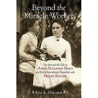 Beyond the Miracle Worker - The Remarkable Life of Anne Sullivan Macy