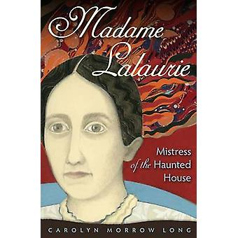 Madame Lalaurie - Mistress of the Haunted House by Carolyn Morrow Lon