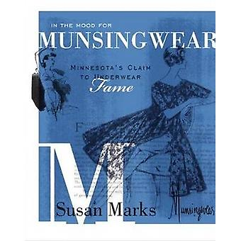 In the Mood for Munsingwear - Minnesota's Claim to Underwear Fame by S
