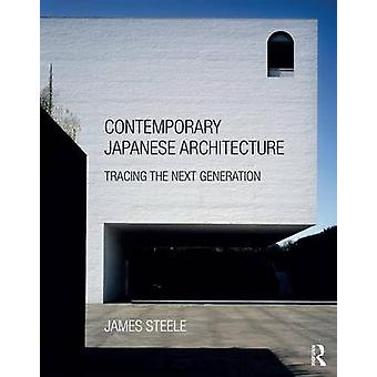 Contemporary Japanese Architecture - Tracing the Next Generation by Ja