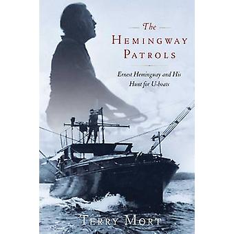 The Hemingway Patrols - Ernest Hemingway and His Hunt for U-Boats by T