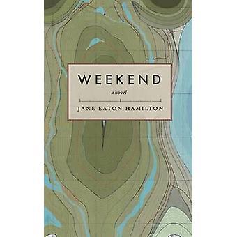 Weekend - A Novel by Jane Eaton Hamilton - 9781551526355 Book