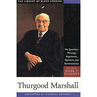 Thurgood Marshall - His Speeches - Writings - Arguments - Opinions and