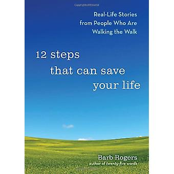 12 Steps That Can Save Your Life - Real-Life Stories from People Who a
