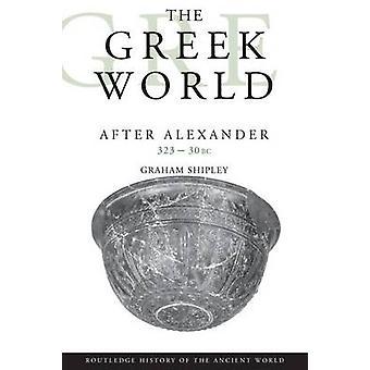 De Griekse wereld nadat Alexander 32330 BC door Graham Shipley