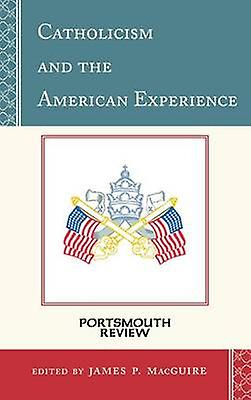 Catholicism and the American Experience by James P. MacGuire