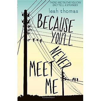Because You'll Never Meet Me (Paperback) by Thomas Leah