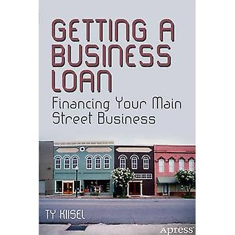 Getting a Business Loan Financing Your Main Street Business by Kiisel & Ty