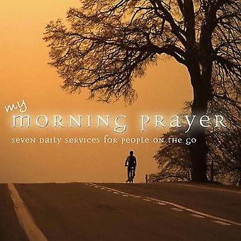 My Morning Prayer: Seven Daily Services for People - My Morning Prayer: Seven Daily Services for People [CD] USA import