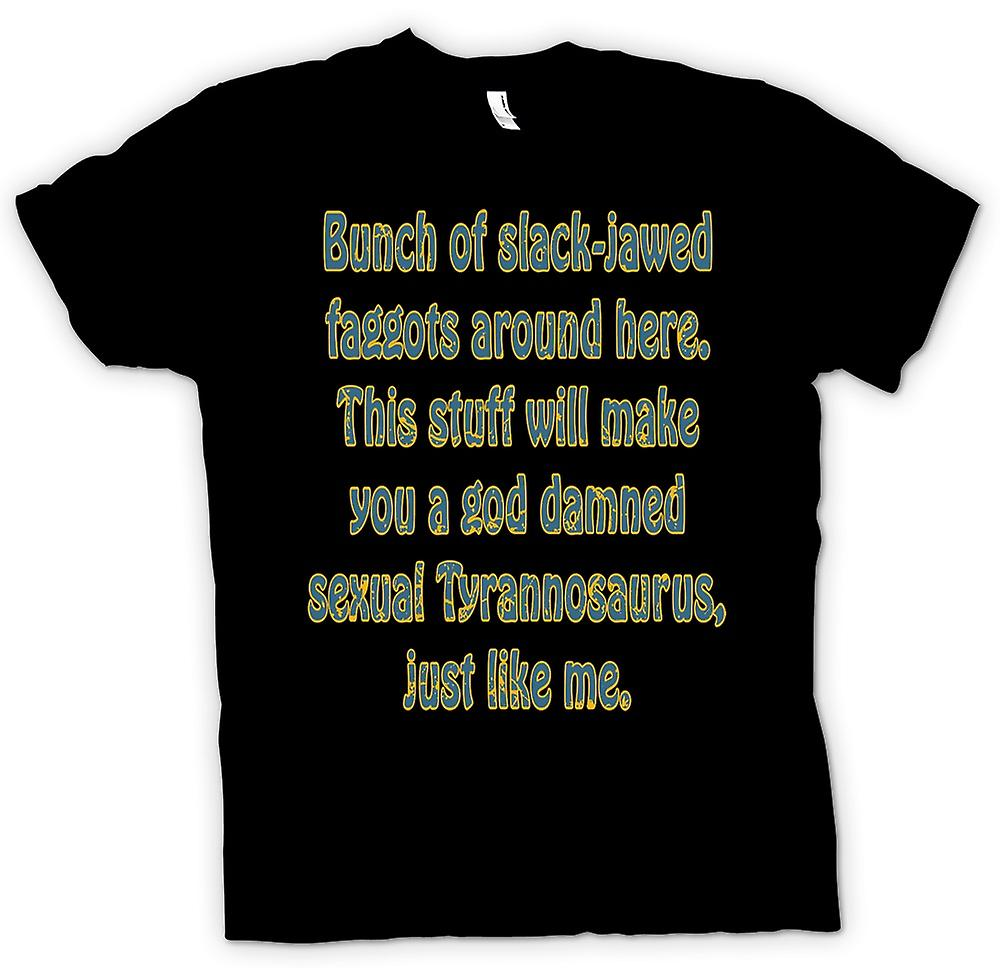 Mens T-shirt - Bunch of slack - jawed faggots around here. - Quote