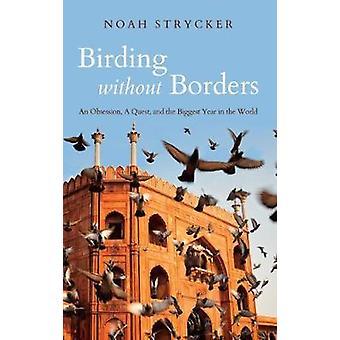 Observation des oiseaux sans frontières - une Obsession - A Quest - et le plus grand oui