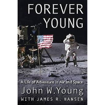 Forever Young - une vie d'aventure dans l'Air et de l'espace par James R. Hanse
