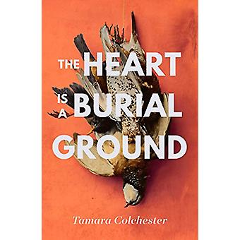 The Heart Is A Burial Ground by Tamara Colchester - 9781471165726 Book