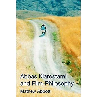 Abbas Kiarostami and Film-Philosophy by Mathew Abbott - 9781474432290