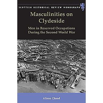 Masculinities on Clydeside - Men in Reserved Occupations During the Se