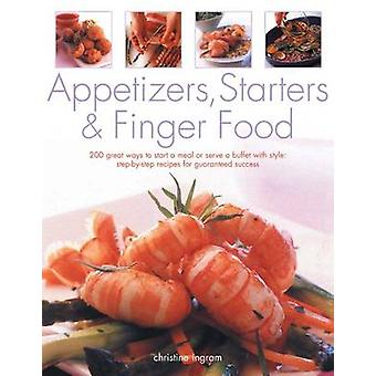 Appetizers - Starters & Finger Food - 200 Great Ways to Start a Meal o