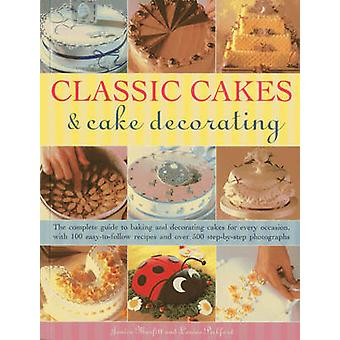 Classic Cakes & Cake Decorating - The Complete Guide to Baking and Dec