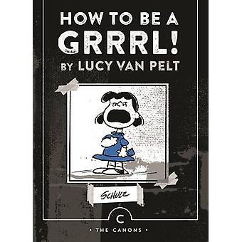 How to be a Grrrl - Lucy van Pelt (Main - Canons ed) by Charles M. Sch