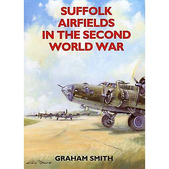 Suffolk Airfields in the Second World War by Graham Smith - 978185306
