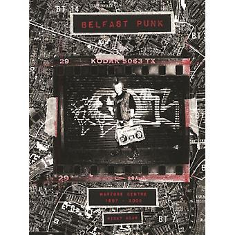 Belfast Punk - Warzone Centre 1997-2003 by Ricky Adam - 9788862085106