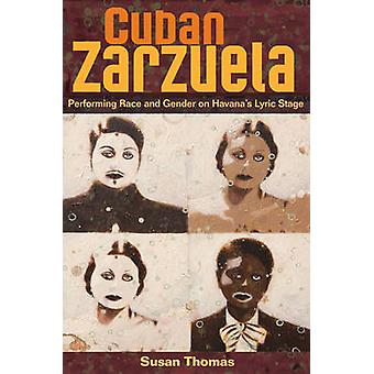 Cuban Zarzuela - Performing Race and Gender on Havana's Lyric Stage by