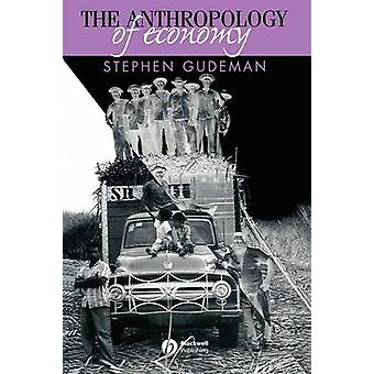 The Anthropology of Economy - Community - Market and Culture by Stephe