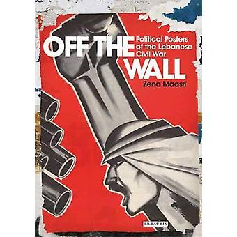 Off the Wall  Political Posters of the Lebanese Civil War by Zeina Maasri