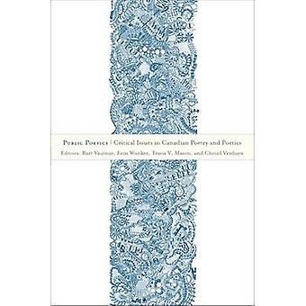 Public Poetics - Critical Issues in Canadian Poetry and Poetics by Bar