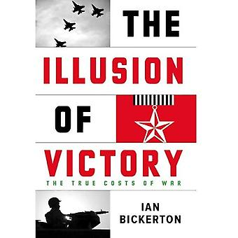 The Illusion of Victory : The True Costs of War