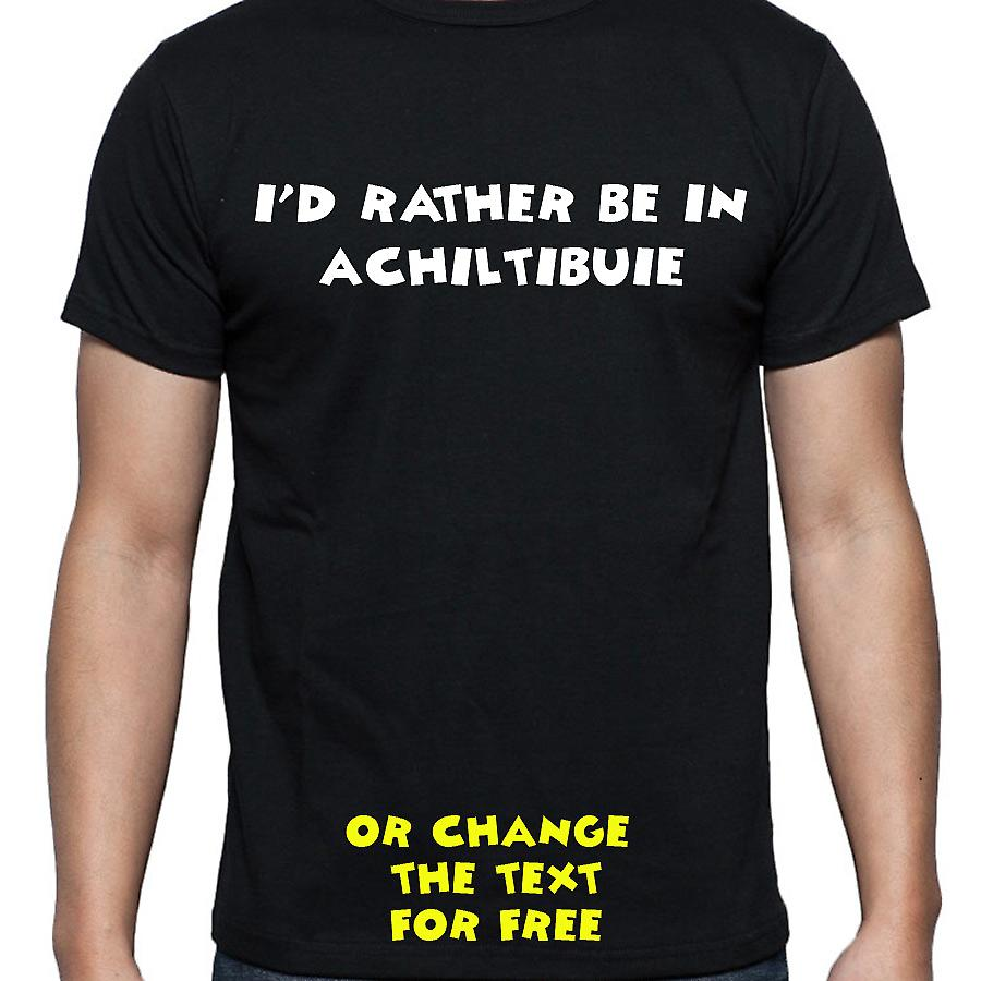 I'd Rather Be In Achiltibuie Black Hand Printed T shirt